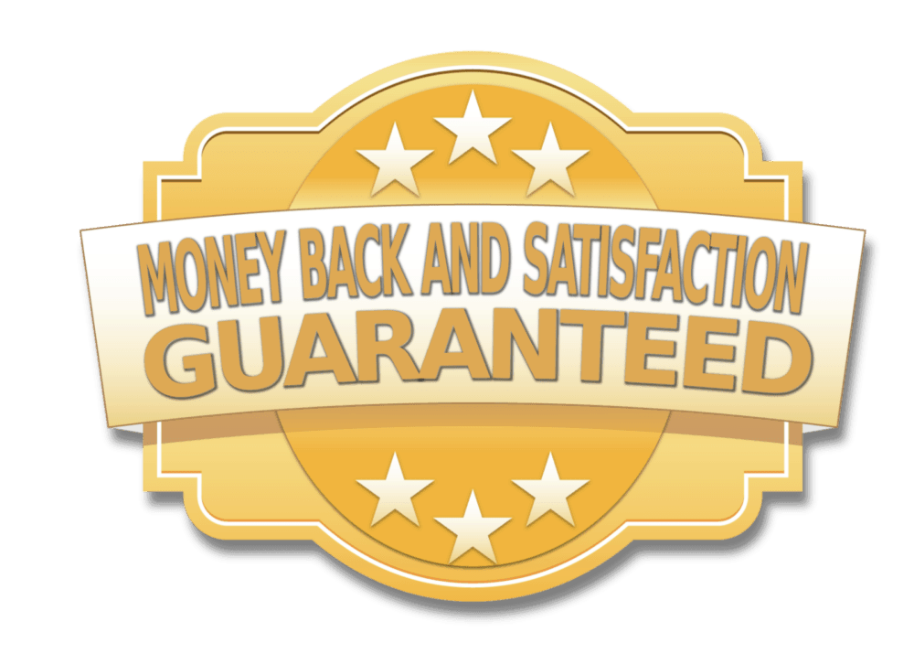 MONEY BACK AND SATISFACTION GUARANTEED
